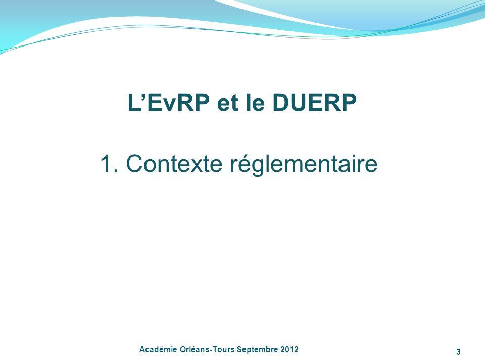 Académie Orléans-Tours Septembre 2012 3 LEvRP et le DUERP 1. Contexte réglementaire