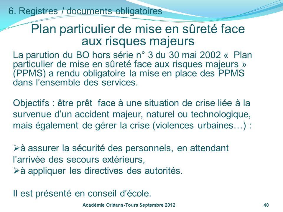 Plan particulier de mise en sûreté face aux risques majeurs 40Académie Orléans-Tours Septembre 2012 6. Registres / documents obligatoires La parution