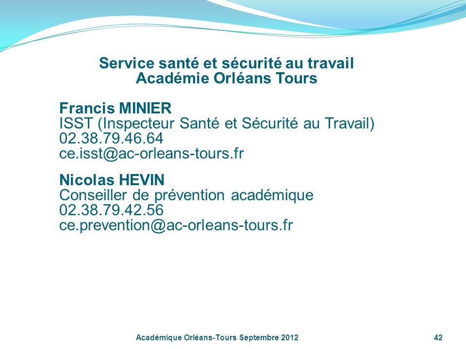 Académique Orléans-Tours Septembre 201242 Service santé et sécurité au travail Académie Orléans Tours Francis MINIER ISST (Inspecteur Santé et Sécurit