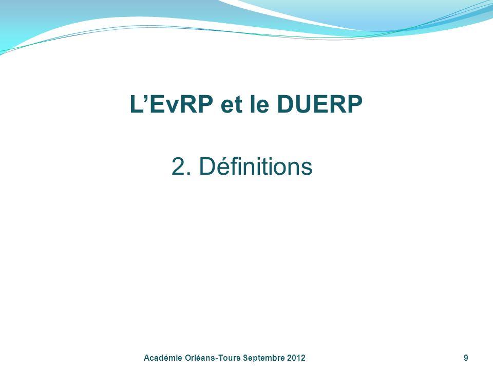 9 Académie Orléans-Tours Septembre 2012 2. Définitions LEvRP et le DUERP