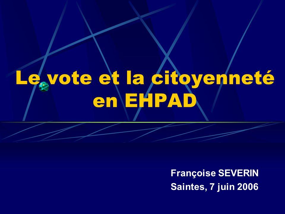 Le vote et la citoyenneté en EHPAD Françoise SEVERIN Saintes, 7 juin 2006