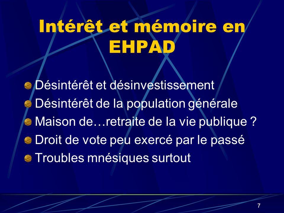 7 Intérêt et mémoire en EHPAD Désintérêt et désinvestissement Désintérêt de la population générale Maison de…retraite de la vie publique ? Droit de vo