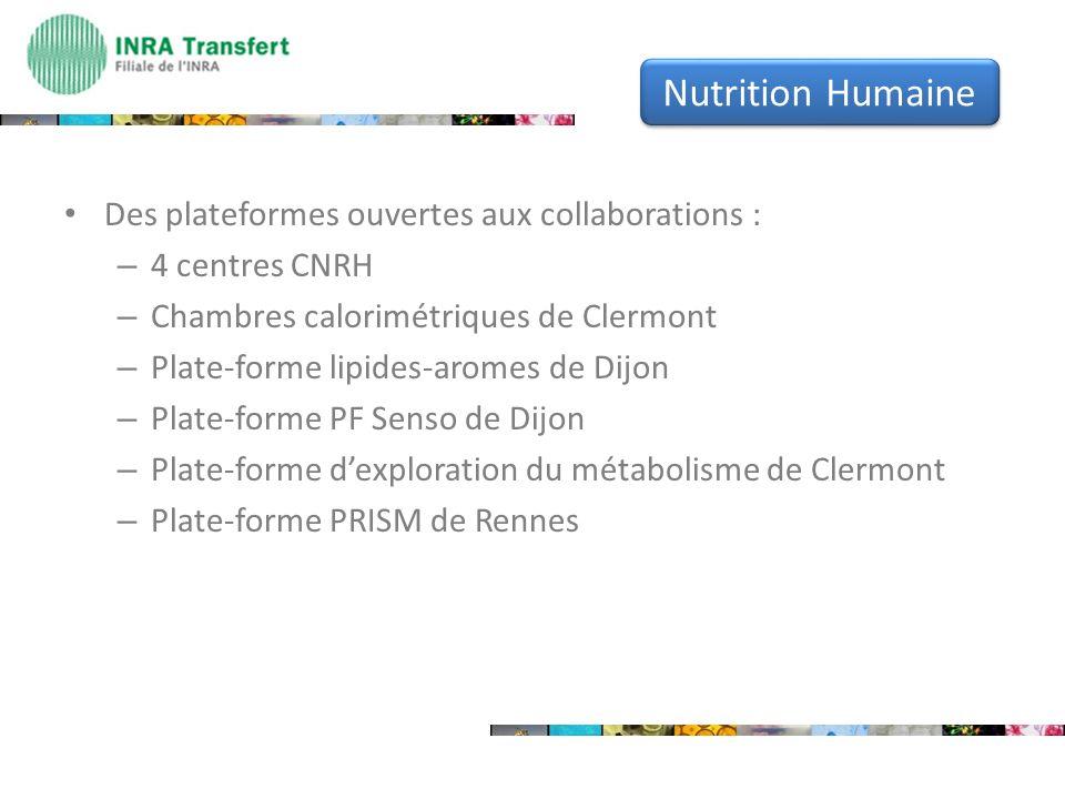 Des plateformes ouvertes aux collaborations : – 4 centres CNRH – Chambres calorimétriques de Clermont – Plate-forme lipides-aromes de Dijon – Plate-fo