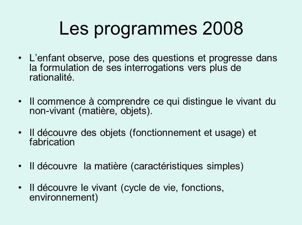 Les programmes 2008 Lenfant observe, pose des questions et progresse dans la formulation de ses interrogations vers plus de rationalité. Il commence à