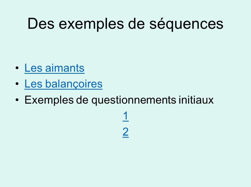 Des exemples de séquences Les aimants Les balançoires Exemples de questionnements initiaux 1 2