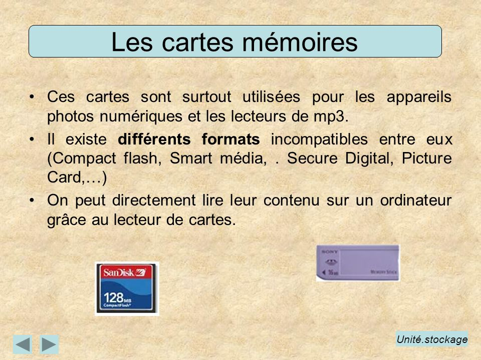 Les cartes mémoires Ces cartes sont surtout utilisées pour les appareils photos numériques et les lecteurs de mp3. Il existe différents formats incomp