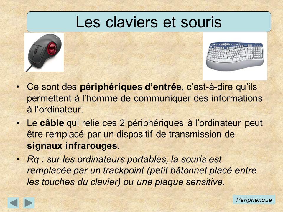 Les claviers et souris Ce sont des périphériques dentrée, cest-à-dire quils permettent à lhomme de communiquer des informations à lordinateur.