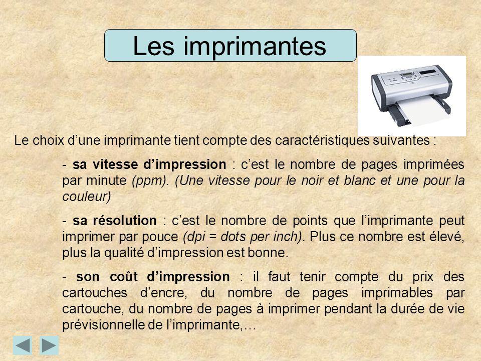Les imprimantes Le choix dune imprimante tient compte des caractéristiques suivantes : - sa vitesse dimpression : cest le nombre de pages imprimées par minute (ppm).