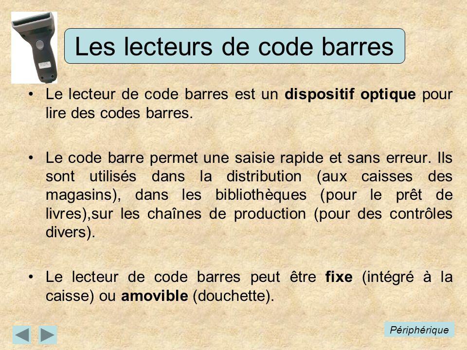 Les lecteurs de code barres Le lecteur de code barres est un dispositif optique pour lire des codes barres. Le code barre permet une saisie rapide et