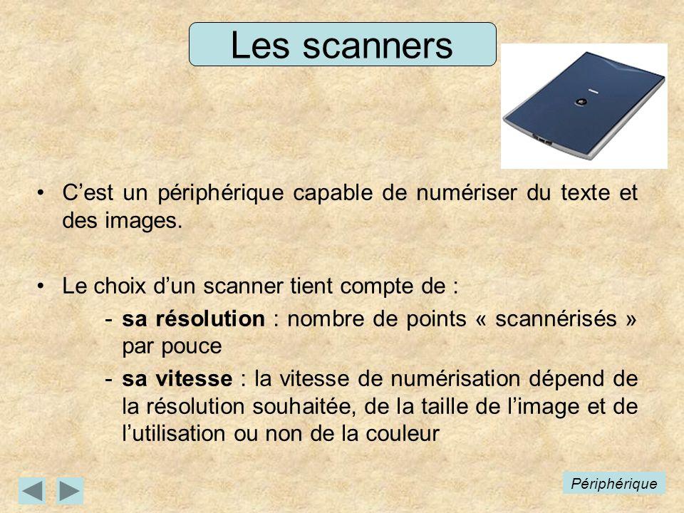 Les scanners Cest un périphérique capable de numériser du texte et des images. Le choix dun scanner tient compte de : -sa résolution : nombre de point