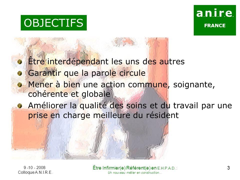 a. n. i. r. e. FRANCE OBJECTIFS Être interdépendant les uns des autres Garantir que la parole circule Mener à bien une action commune, soignante, cohé