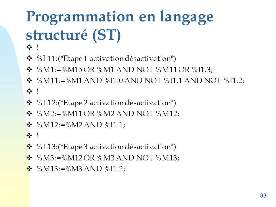 32 Programmation Programmation en langage structuré (ST) Programmation en liste d instruction (IL) Programmation en langage ladder (LD) Programmation