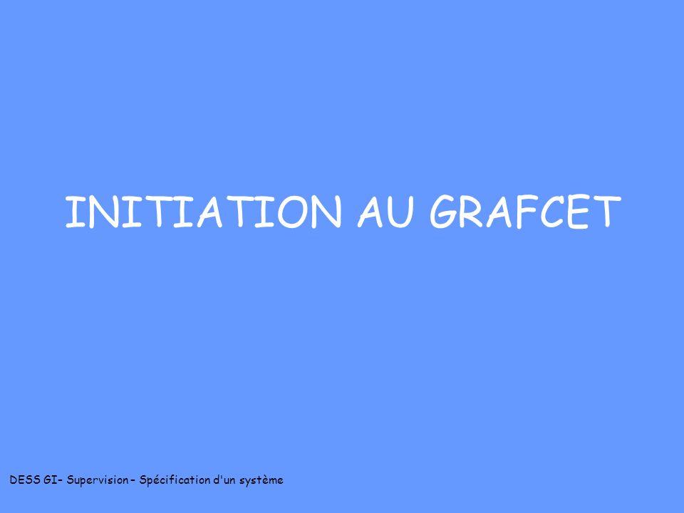 DESS GI– Supervision – Spécification d'un système INITIATION AU GRAFCET