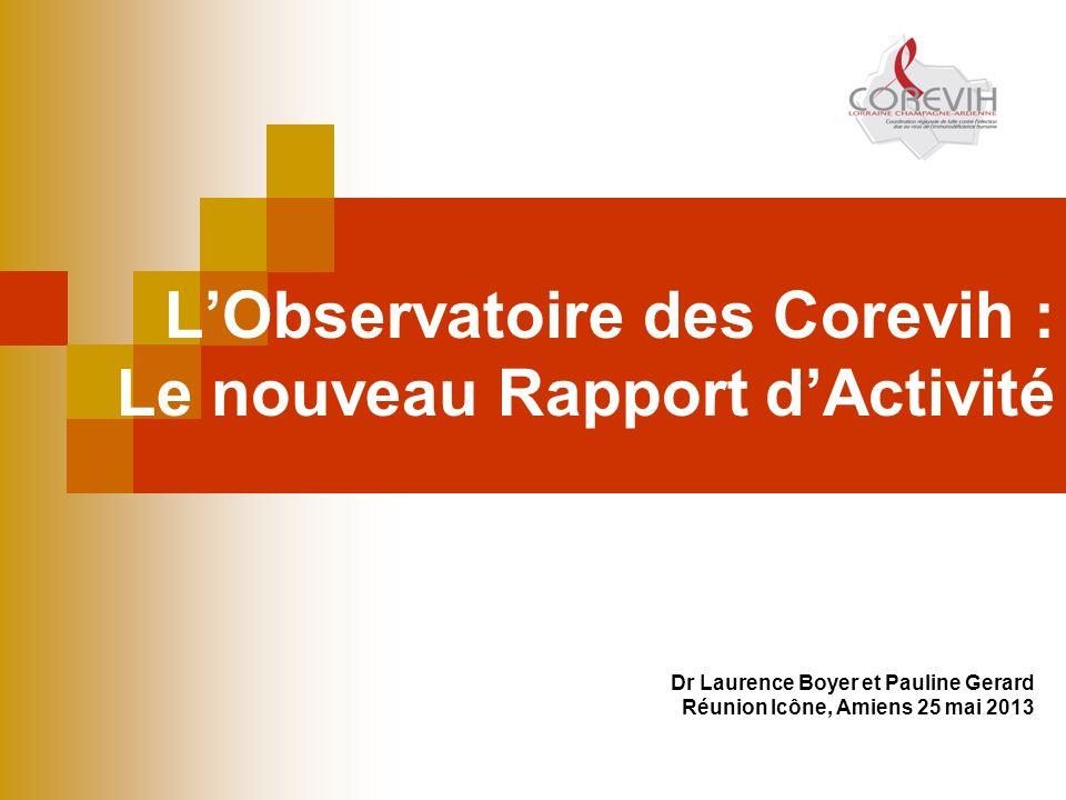 LObservatoire des Corevih : Le nouveau Rapport dActivité Dr Laurence Boyer et Pauline Gerard Réunion Icône, Amiens 25 mai 2013