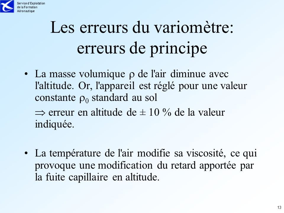 Service dExploitation de la Formation Aéronautique 13 Les erreurs du variomètre: erreurs de principe La masse volumique de l'air diminue avec l'altitu