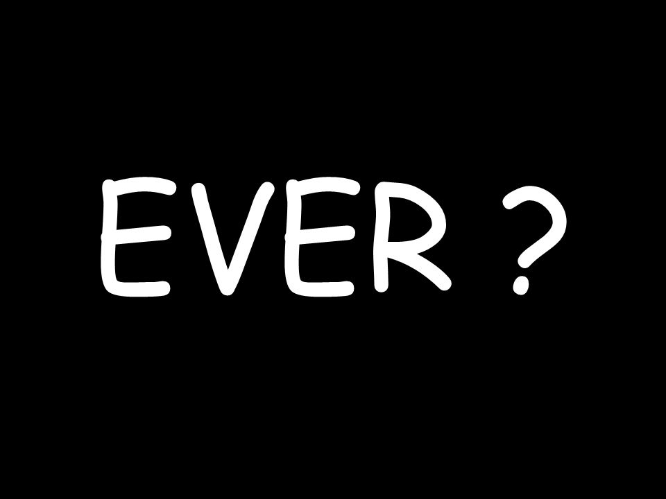 EVER ?