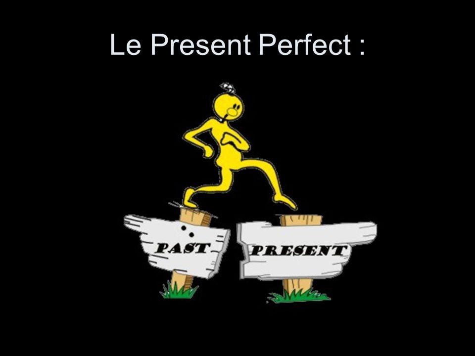 HAVE + V-EN (part.passé) Lien entre Passé et Présent. Auxiliaire : HAVE Le Present Perfect :