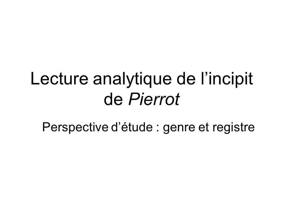 Lecture analytique de lincipit de Pierrot Perspective détude : genre et registre