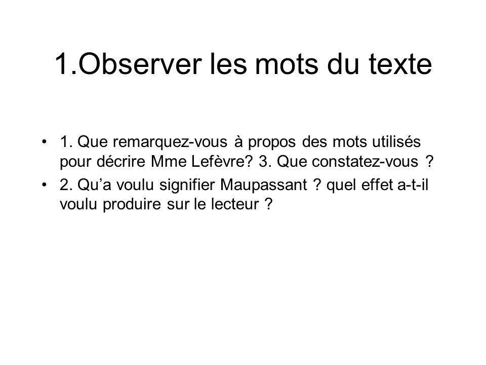 1.Observer les mots du texte 1. Que remarquez-vous à propos des mots utilisés pour décrire Mme Lefèvre? 3. Que constatez-vous ? 2. Qua voulu signifier
