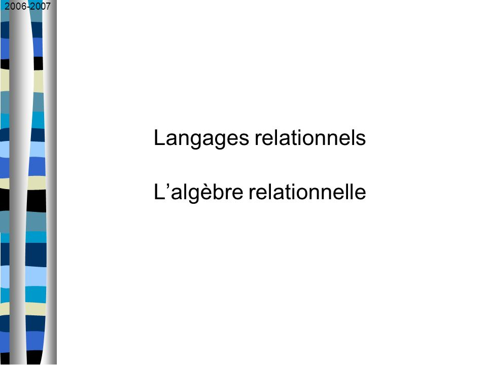2006-2007 Langages relationnels Lalgèbre relationnelle