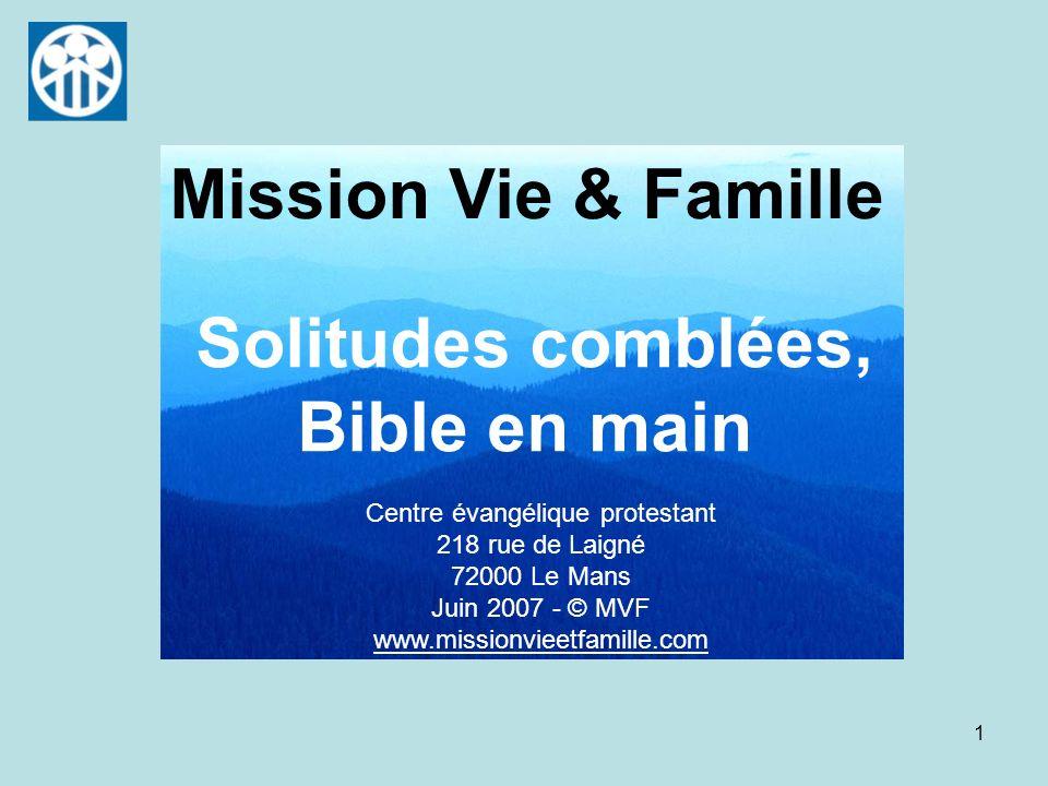 1 Solitudes comblées, Bible en main Mission Vie & Famille Centre évangélique protestant 218 rue de Laigné 72000 Le Mans Juin 2007 - © MVF www.missionv