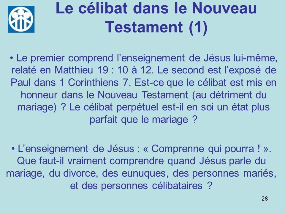 28 Le célibat dans le Nouveau Testament (1) Lenseignement de Jésus : « Comprenne qui pourra ! ». Que faut-il vraiment comprendre quand Jésus parle du