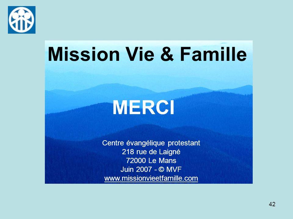 42 MERCI Mission Vie & Famille Centre évangélique protestant 218 rue de Laigné 72000 Le Mans Juin 2007 - © MVF www.missionvieetfamille.com