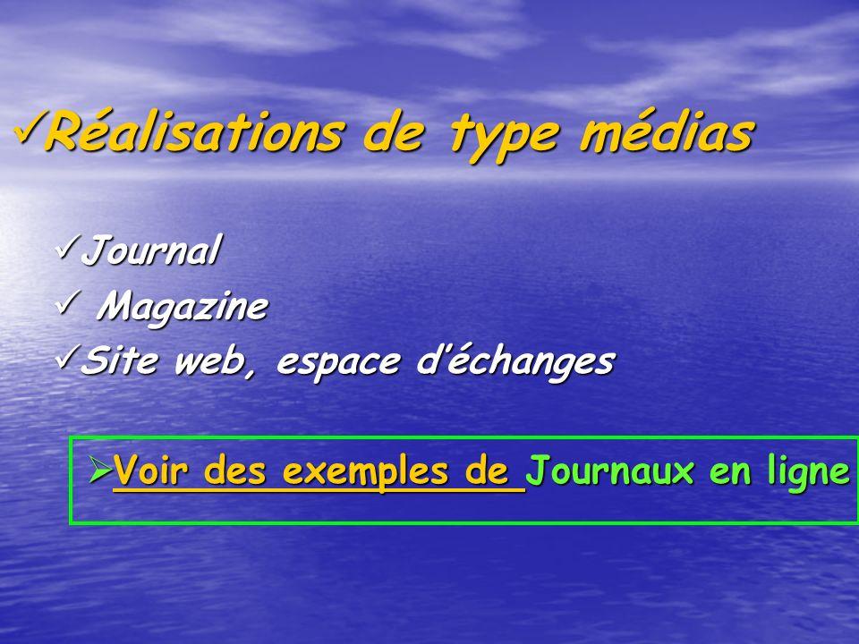 Réalisations de type médias Réalisations de type médias Journal Journal Magazine Magazine Site web, espace déchanges Site web, espace déchanges Voir des exemples de Journaux en ligne Voir des exemples de Journaux en ligne Voir des exemples de Voir des exemples de