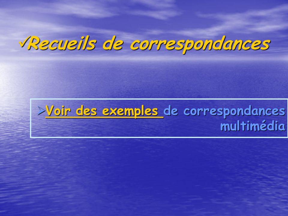Recueils de correspondances Recueils de correspondances Voir des exemples de correspondances multimédia Voir des exemples de correspondances multimédi