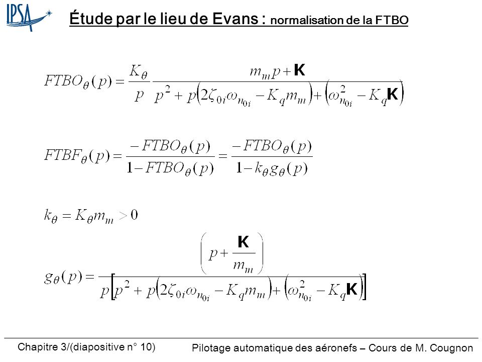 Chapitre 3/(diapositive n° 10) Pilotage automatique des aéronefs – Cours de M. Cougnon Étude par le lieu de Evans : normalisation de la FTBO
