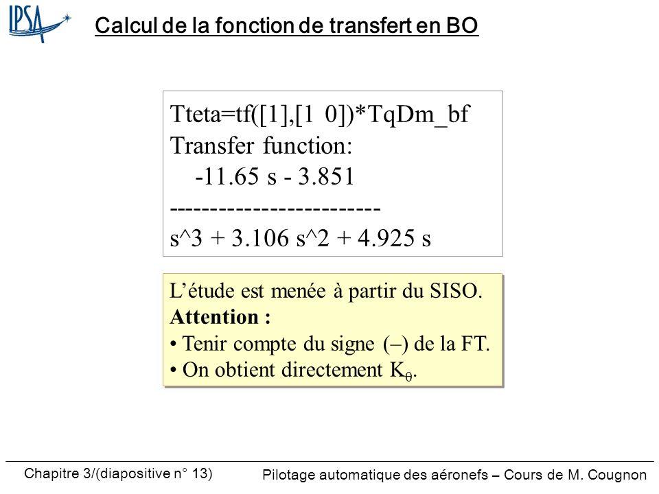 Chapitre 3/(diapositive n° 13) Pilotage automatique des aéronefs – Cours de M. Cougnon Calcul de la fonction de transfert en BO Tteta=tf([1],[1 0])*Tq