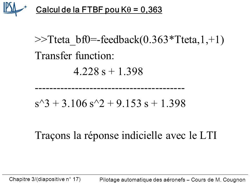 Chapitre 3/(diapositive n° 17) Pilotage automatique des aéronefs – Cours de M. Cougnon Calcul de la FTBF pou K = 0,363 >>Tteta_bf0=-feedback(0.363*Tte