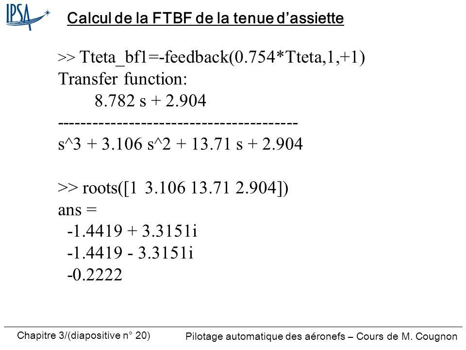 Chapitre 3/(diapositive n° 20) Pilotage automatique des aéronefs – Cours de M. Cougnon Calcul de la FTBF de la tenue dassiette >> Tteta_bf1=-feedback(