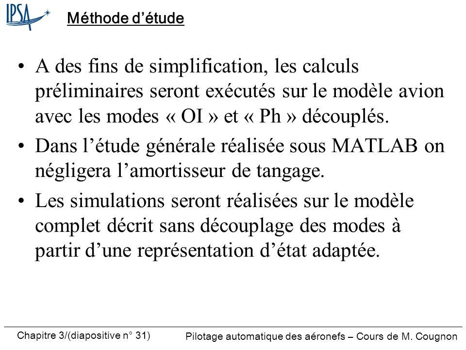 Chapitre 3/(diapositive n° 31) Pilotage automatique des aéronefs – Cours de M. Cougnon Méthode détude A des fins de simplification, les calculs prélim
