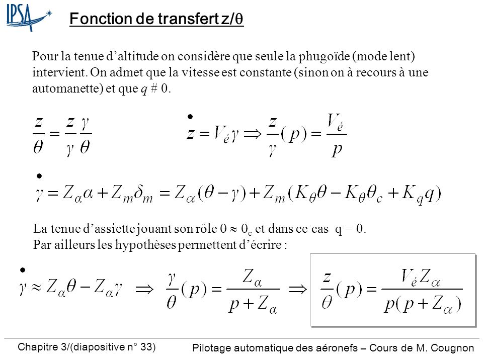 Chapitre 3/(diapositive n° 33) Pilotage automatique des aéronefs – Cours de M. Cougnon Fonction de transfert z/ Pour la tenue daltitude on considère q