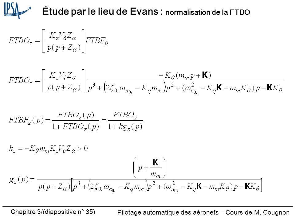Chapitre 3/(diapositive n° 35) Pilotage automatique des aéronefs – Cours de M. Cougnon Étude par le lieu de Evans : normalisation de la FTBO