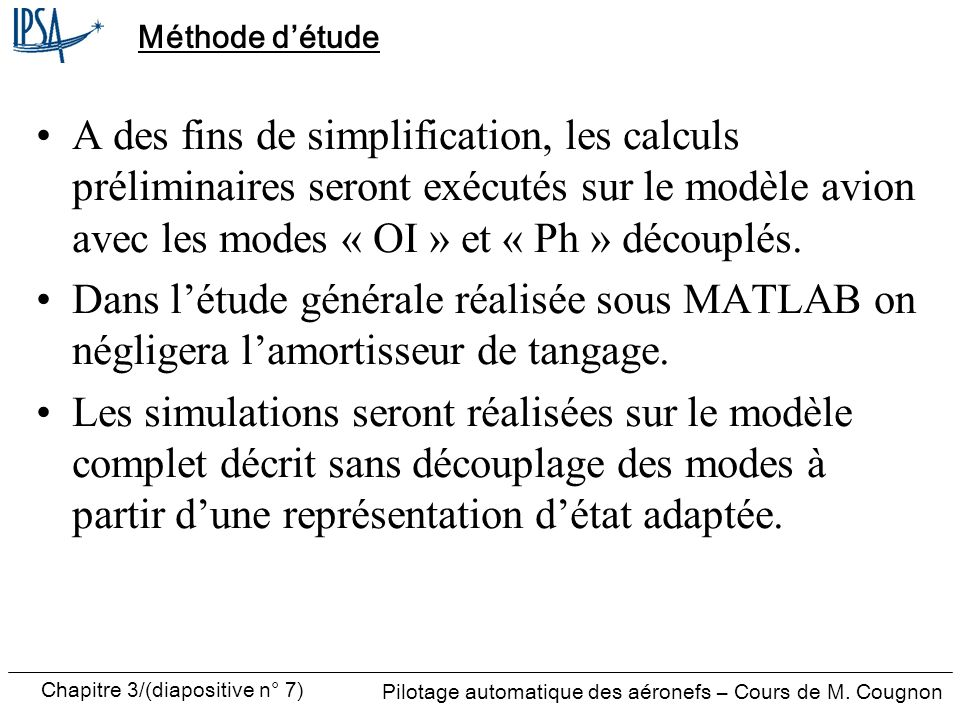 Chapitre 3/(diapositive n° 7) Pilotage automatique des aéronefs – Cours de M. Cougnon Méthode détude A des fins de simplification, les calculs prélimi