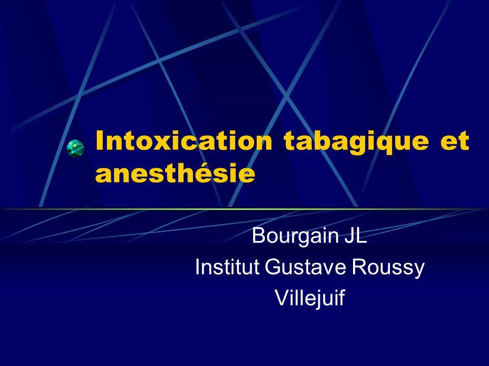 Intoxication tabagique et anesthésie Bourgain JL Institut Gustave Roussy Villejuif