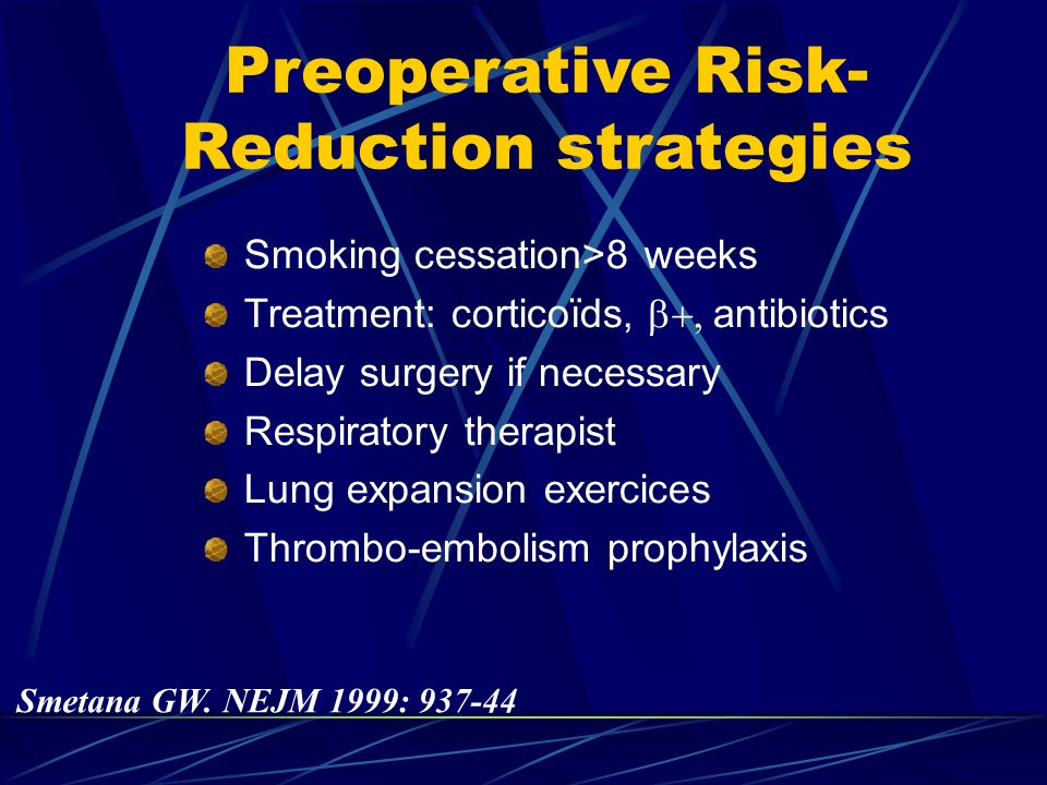 Preoperative Risk- Reduction strategies Smoking cessation>8 weeks Treatment: corticoïds, antibiotics Delay surgery if necessary Respiratory therapist