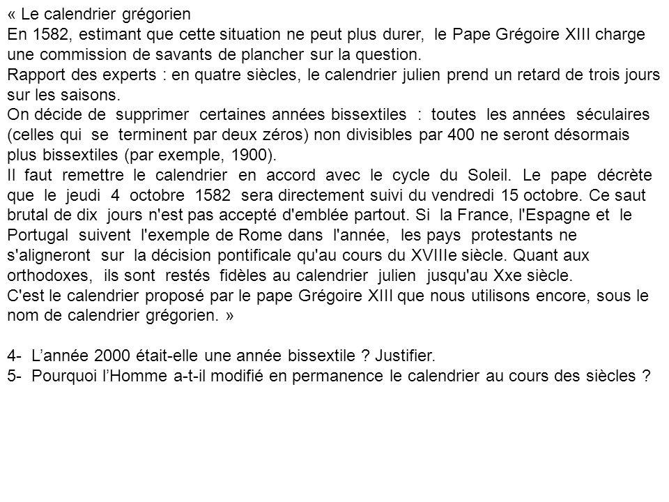« Le calendrier grégorien En 1582, estimant que cette situation ne peut plus durer, le Pape Grégoire XIII charge une commission de savants de plancher