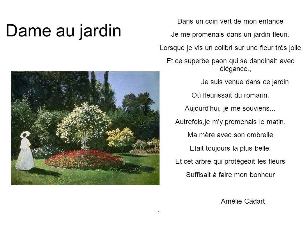 Dame au jardin Dans un coin vert de mon enfance Je me promenais dans un jardin fleuri. Lorsque je vis un colibri sur une fleur très jolie Et ce superb