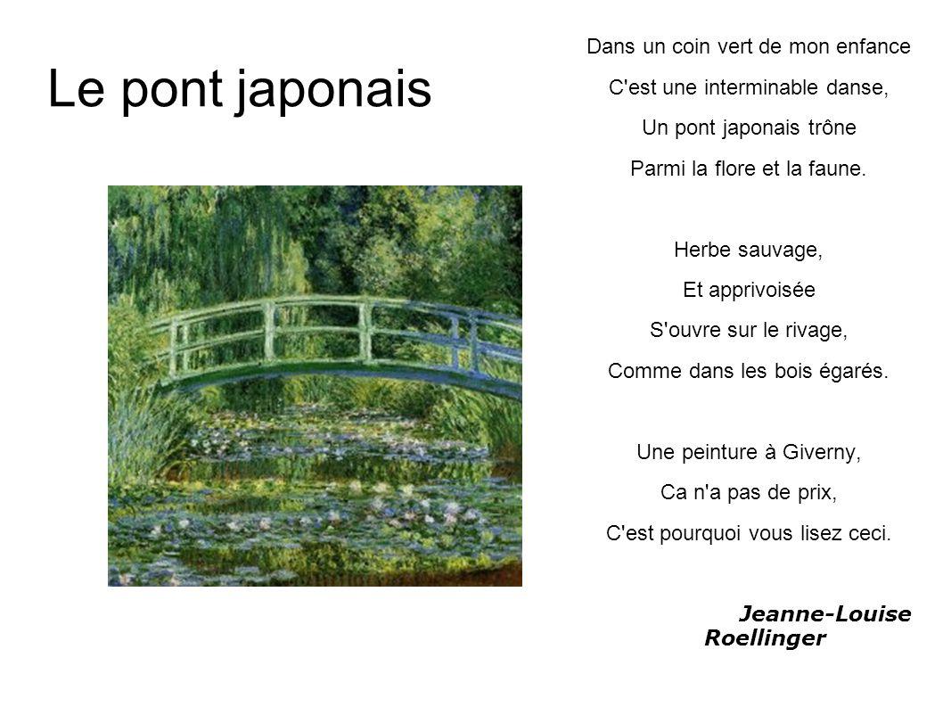 Le pont japonais Dans un coin vert de mon enfance C'est une interminable danse, Un pont japonais trône Parmi la flore et la faune. Herbe sauvage, Et a