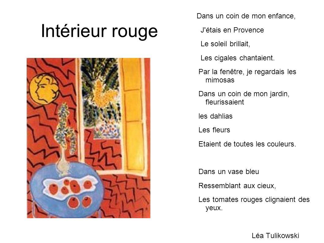 Intérieur rouge Dans un coin de mon enfance, J'étais en Provence Le soleil brillait, Les cigales chantaient. Par la fenêtre, je regardais les mimosas