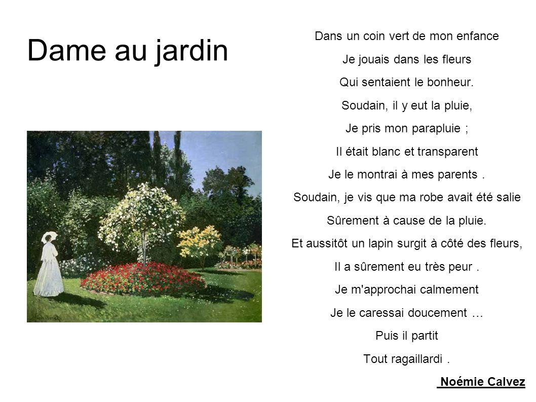 Dame au jardin Dans un coin vert de mon enfance Je jouais dans les fleurs Qui sentaient le bonheur. Soudain, il y eut la pluie, Je pris mon parapluie