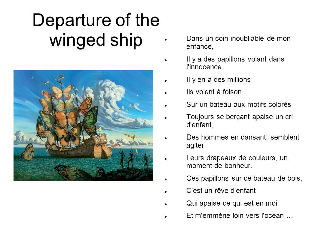 Departure of the winged ship Dans un coin inoubliable de mon enfance, Il y a des papillons volant dans l'innocence. Il y en a des millions Ils volent
