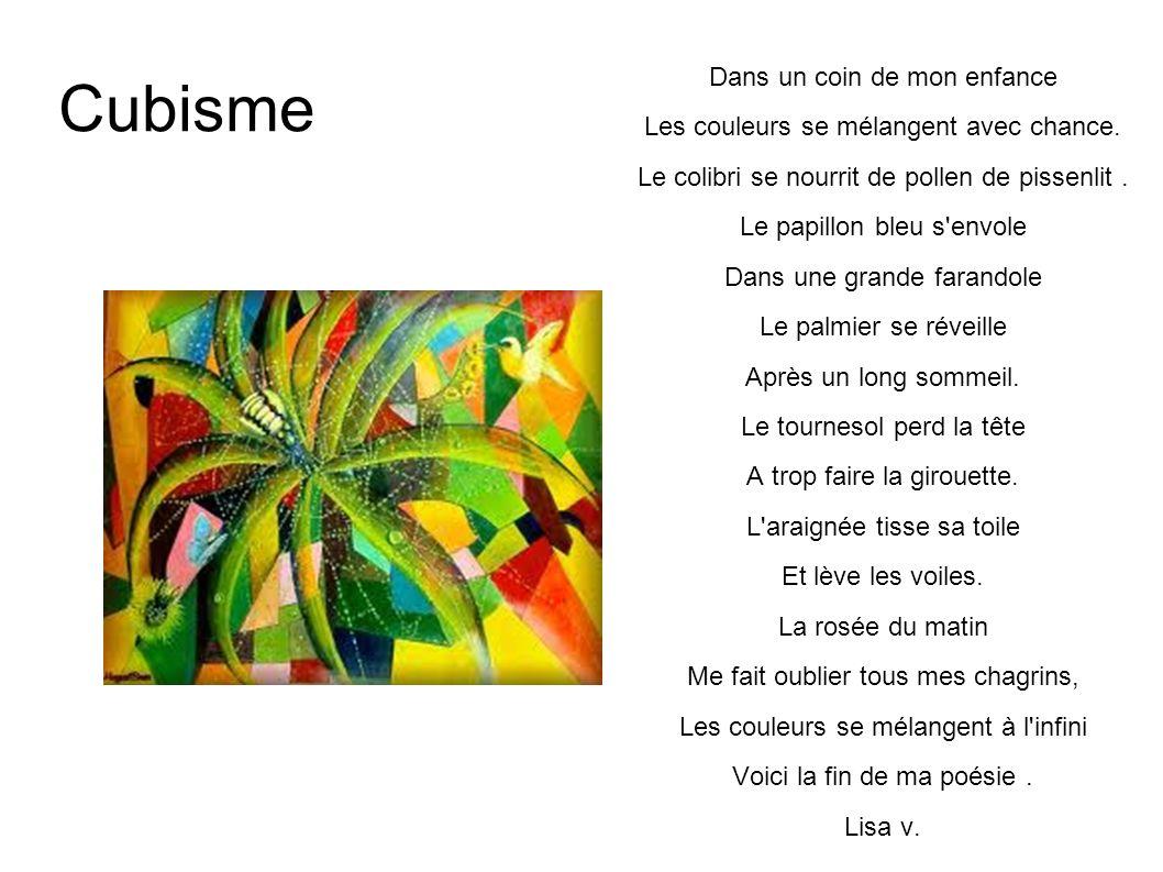 Cubisme Dans un coin de mon enfance Les couleurs se mélangent avec chance. Le colibri se nourrit de pollen de pissenlit. Le papillon bleu s'envole Dan