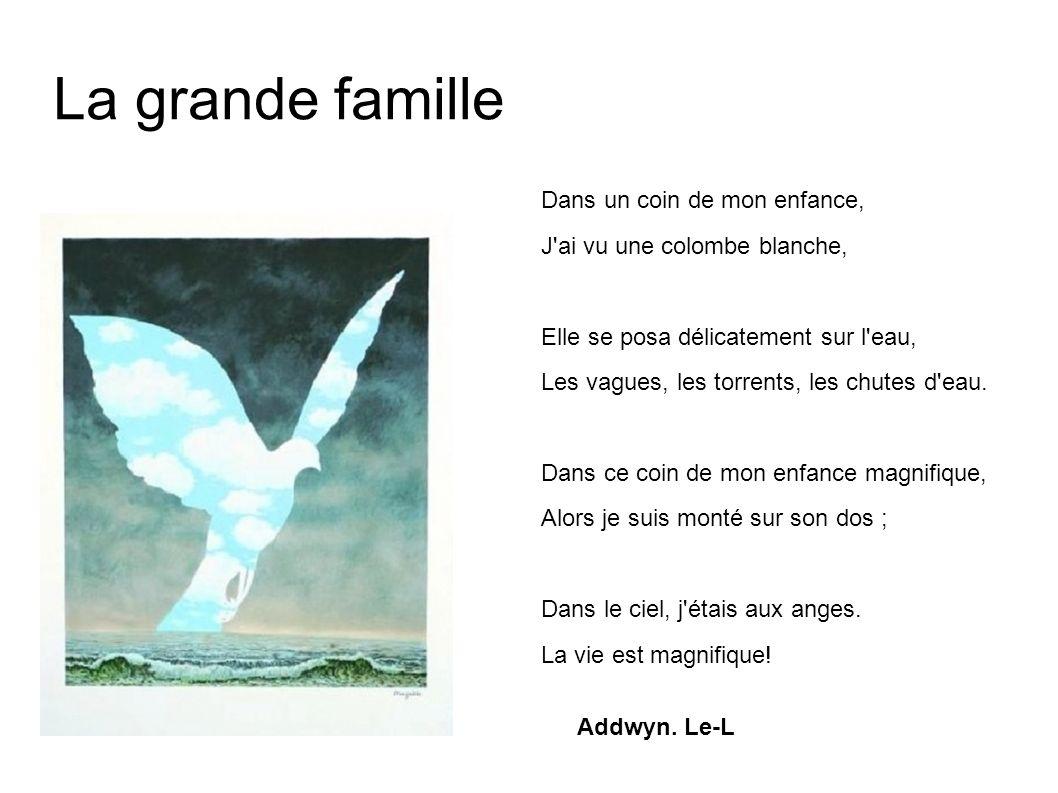 La grande famille Dans un coin de mon enfance, J'ai vu une colombe blanche, Elle se posa délicatement sur l'eau, Les vagues, les torrents, les chutes