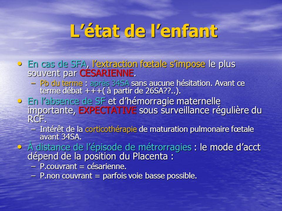 Létat de lenfant Létat de lenfant En cas de SFA, lextraction fœtale simpose le plus souvent par CESARIENNE. En cas de SFA, lextraction fœtale simpose