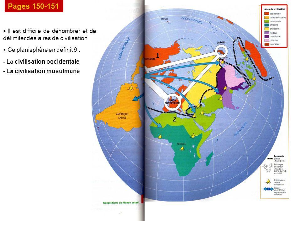 Pages 150-151 Il est difficile de dénombrer et de délimiter des aires de civilisation Ce planisphère en définit 9 : 1 - La civilisation occidentale 2 - La civilisation musulmane