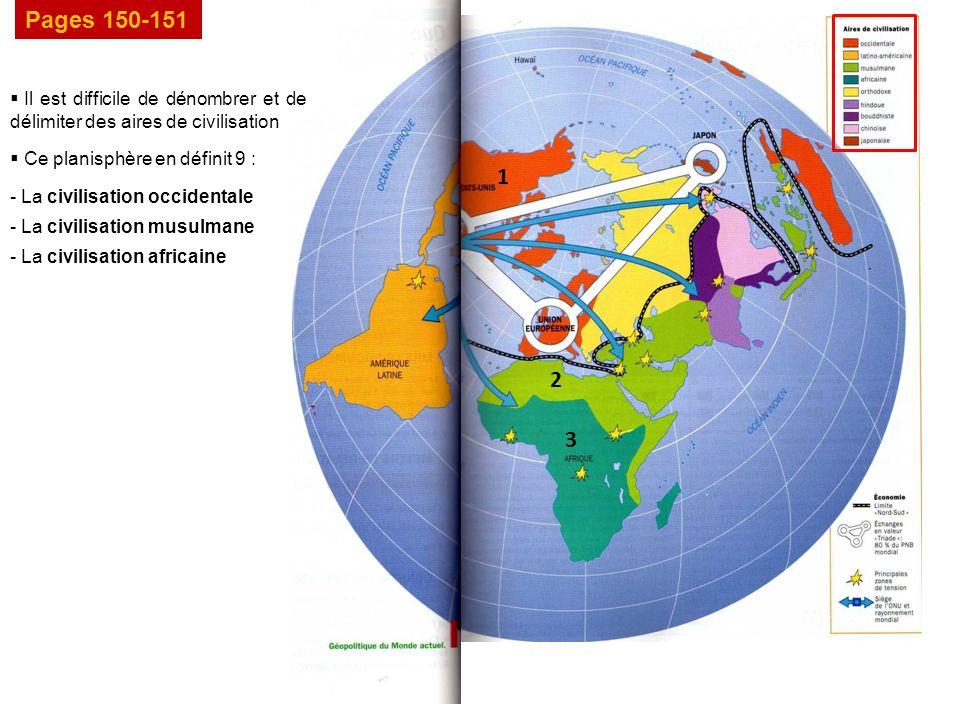 Pages 150-151 Il est difficile de dénombrer et de délimiter des aires de civilisation Ce planisphère en définit 9 : 1 - La civilisation occidentale 2 - La civilisation musulmane 3 - La civilisation africaine
